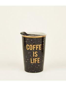 Black Coffee Is Life Travel Mug by New Look
