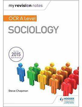 My Revision Notes: Ocr A Level Sociology by Steve Chapman