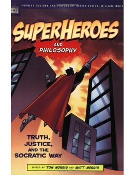 Superheroes And Philosophy: Truth, Justice, And The Socratic Way (Popular Culture And Philosophy Book 13) by William Irwin