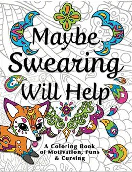 Maybe Swearing Will Help: Adult Coloring Book by Nyx Spectrum