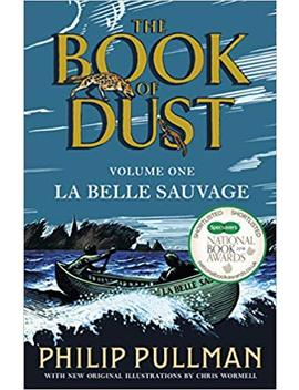 La Belle Sauvage: The Book Of Dust Volume One (Book Of Dust 1) by Philip Pullman