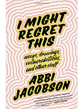 I Might Regret This: Essays, Drawings, Vulnerabilities, And Other Stuff by Amazon