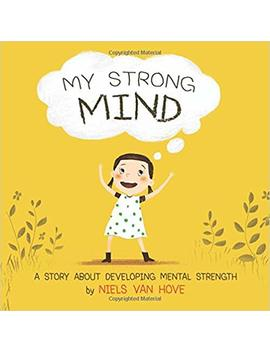 My Strong Mind: A Story About Developing Mental Strength by Niels Van Hove