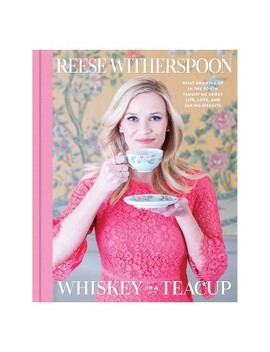 Whiskey In A Teacup: What Growing Up In The South Taught Me About Life, Love, And Baking Biscuits By Reese Witherspoon (Hardcover) by Target