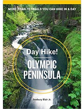 Day Hike! Olympic Peninsula, 3rd Edition: More Than 70 Trails You Can Hike In A Day by Amazon