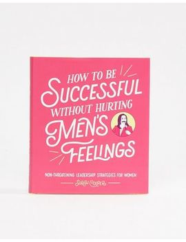 Libro How To Be Successful Without Hurting Men's Feelings by Asos