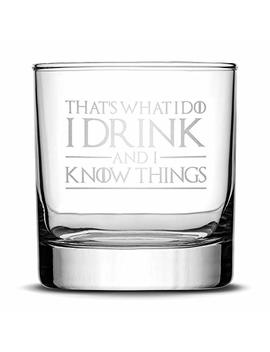 Premium Game Of Thrones Whiskey Glass, Thats What I Do I Drink And I Know Things, Hand Etched 10oz Rocks Glass, Made In Usa, Highball Gifts, Sand Carved By Integrity Bottles by Amazon