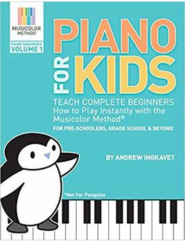 Piano For Kids: Teach Complete Beginners How To Play Instantly With The Musicolor Method   For Preschoolers, Grade Schoolers And Beyond! (Musicolor Method Piano Songbook) by Andrew Ingkavet