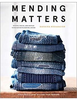 Mending Matters: Stitch, Patch, And Repair Your Favorite Denim & More by Katrina Rodabaugh