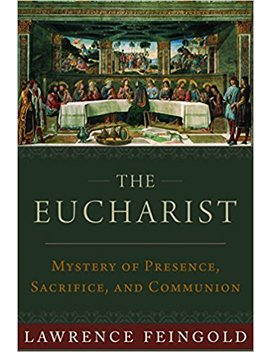 The Eucharist: Mystery Of Presence, Sacrifice, And Communion by Lawrence Feingold