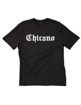 Chicano T Shirt Funny Mexico Mexican American Mestizo Chicano Tee Shirt by Gildan