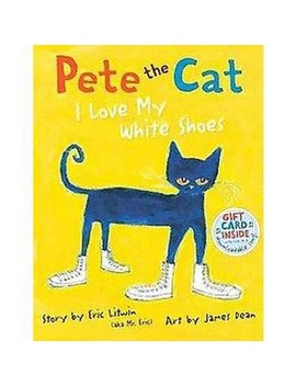 Pete The Cat: I Love My White Shoes (Hardcover) By Eric Litwin by Target