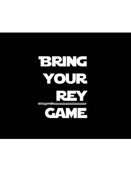Female Bring Your Rey Game by Etsy
