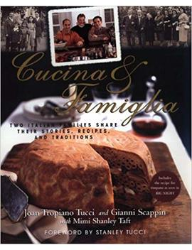 Cucina & Famiglia: Two Italian Families Share Their Stories, Recipes, And Traditions by Gianni Scappin