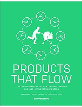 Products That Flow: Circular Business Models And Design Strategies For Fast Moving Consumer Goods by Siem Haffmans