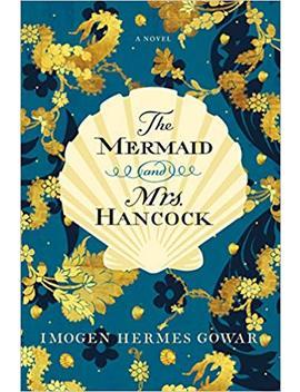 The Mermaid And Mrs. Hancock: A Novel by Imogen Hermes Gowar