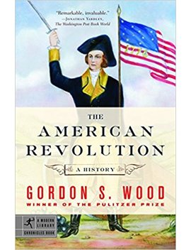 The American Revolution: A History (Modern Library Chronicles) by Gordon S. Wood