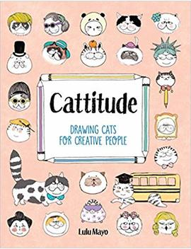 Cattitude: Drawing Cats For Creative People by Lulu Mayo