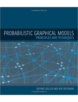 Probabilistic Graphical Models: Principles And Techniques (Adaptive Computation And Machine Learning) by Daphne Koller