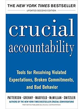 Crucial Accountability: Tools For Resolving Violated Expectations, Broken Commitments, And Bad Behavior, Second Edition ( Paperback) by Amazon