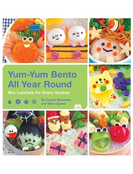Yum Yum Bento All Year Round: Box Lunches For Every Season by Crystal Watanabe