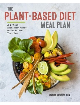 Plant Based Diet Meal Plan : A 3 Week Kickstart Guide To Eat & Live Your Best (Paperback) (Heather by Target