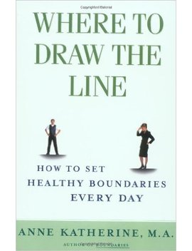 Where To Draw The Line: How To Set Healthy Boundaries Every Day by Anne Katherine
