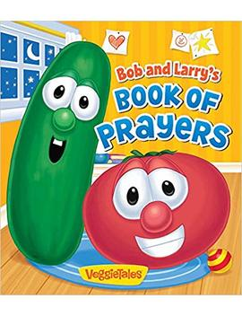 Bob And Larry's Book Of Prayers (A Veggie Tales Book) (Veggie Tales (Candy Cane Press)) by Peggy Schaefer