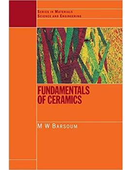 Fundamentals Of Ceramics (Series In Materials Science And Engineering) by M.W Barsoum