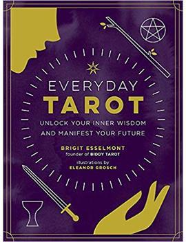 Everyday Tarot: Unlock Your Inner Wisdom And Manifest Your Future by Brigit Esselmont