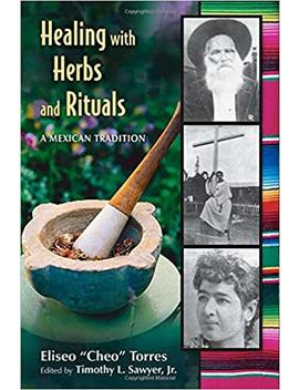 Healing With Herbs And Rituals: A Mexican Tradition by Eliseo Torres