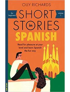 Short Stories In Spanish For Beginners (Short Stories For Beginners Multiple Languages) by Olly Richards