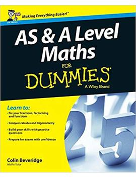 As And A Level Maths For Dummies by Colin Beveridge