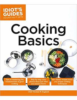 Idiot's Guides: Cooking Basics by Thomas N England