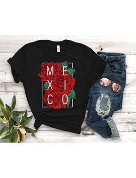 Mexico With Roses Unisex T Shirt   Unisex Clothing   Latina Shirts   Feminism Tees   Womens Right Designs   Mexico Tee   Mexican T Shirt by Etsy