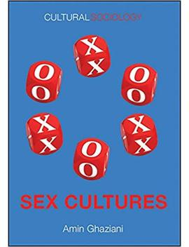 Sex Cultures (Cultural Sociology) by Amin Ghaziani