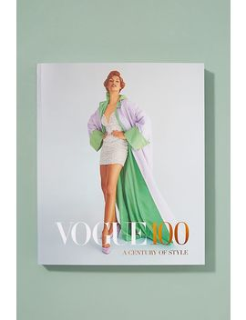 Vogue 100: A Century Of Style by Anthropologie