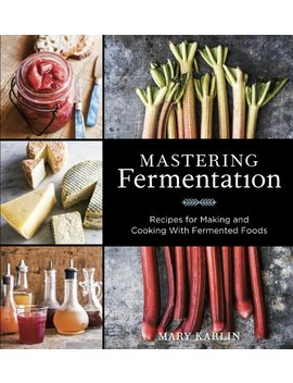 Mastering Fermentation: Recipes For Making And Cooking With Fermented Foods by Mary Karlin