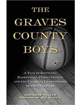 The Graves County Boys: A Tale Of Kentucky Basketball, Perseverance, And The Unlikely Championship Of The Cuba Cubs by Marianne Walker