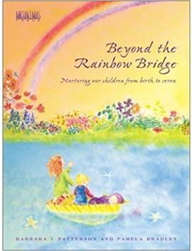 Beyond The Rainbow Bridge: Nurturing Our Children From Birth To Seven 1st (First) By Barbara J. Patterson, Pamela Bradley (2000) Perfect Paperback by Amazon
