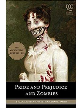 Pride And Prejudice And Zombies: The Classic Regency Romance   Now With Ultraviolent Zombie Mayhem! by Seth Grahame Smith