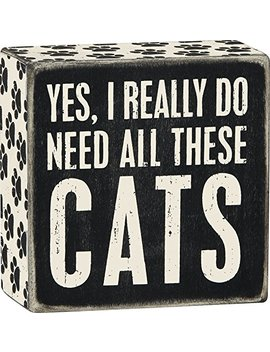 """Primitives By Kathy 4"""" X 4"""" Wooden Box Sign: """"Yes, I Really Do Need All These Cats by Primitives By Kathy"""