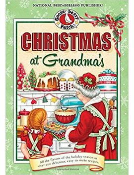 Christmas At Grandma's: All The Flavors Of The Holiday Season In Over 200 Delicious Easy To Make Recipes (Seasonal Cookbook Collection) by Gooseberry Patch