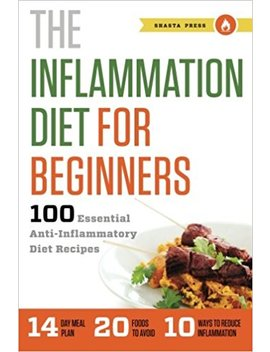Inflammation Diet For Beginners: 100 Essential Anti Inflammatory Diet Recipes by Shasta Press