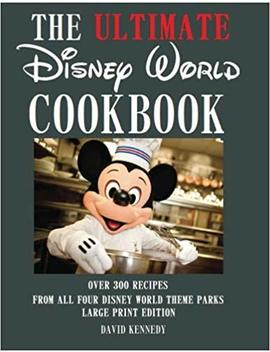 The Ultimate Disney World Cookbook by David Kennedy