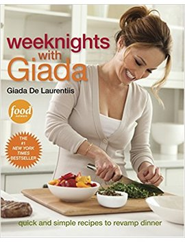 Weeknights With Giada: Quick And Simple Recipes To Revamp Dinner by Giada De Laurentiis