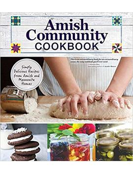 Amish Community Cookbook: Simply Delicious Recipes From Amish And Mennonite Homes (Fox Chapel Publishing) 294 Easy, Authentic, Old Fashioned Recipes Of Hearty Comfort Food; Lay Flat Spiral Binding by Carole Roth Giagnocavo