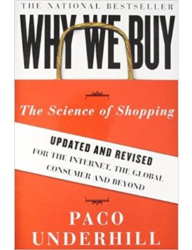 Why We Buy: The Science Of Shopping  Updated And Revised For The Internet, The Global Consumer, And Beyond by Paco Underhill