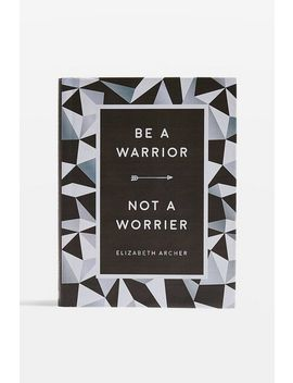 Be A Warrior, Not A Worrier Book by Topshop
