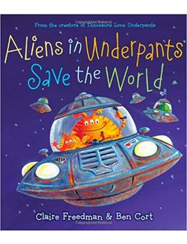Aliens In Underpants Save The World (The Underpants Books) by Claire Freedman